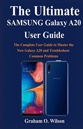 The Ultimate SAMSUNG Galaxy A20 User Guide: The Complete User Guide to Master the New Galaxy A20 and Troubleshoot Common Problems