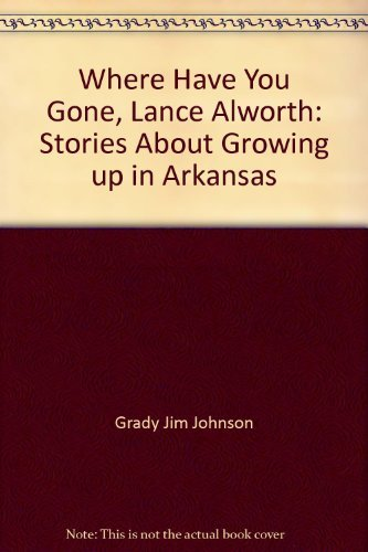 Where Have You Gone, Lance Alworth: Stories About Growing up in Arkansas by Grady Jim Johnson - Malls In Arkansas Shopping