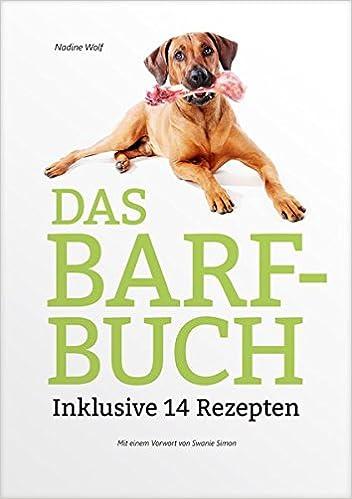 Das BARF-Buch: Inklusive 14 Rezepten: Amazon.de: Nadine Wolf, Swanie ...