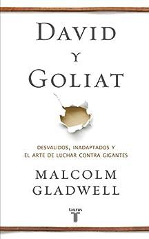 David y Goliat: Desvalidos, inadaptados y el arte de luchar contra gigantes de [Gladwell, Malcolm]
