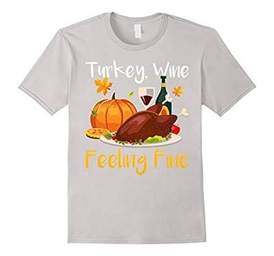Turkey Wine Feeling Fine Funny Thanksgiving Shirt