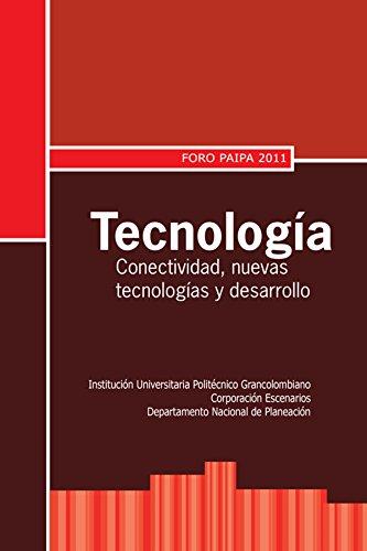 Tecnología: conectividad, nuevas tecnologías y desarrollo. Foro Paipa 2011 (Spanish Edition)
