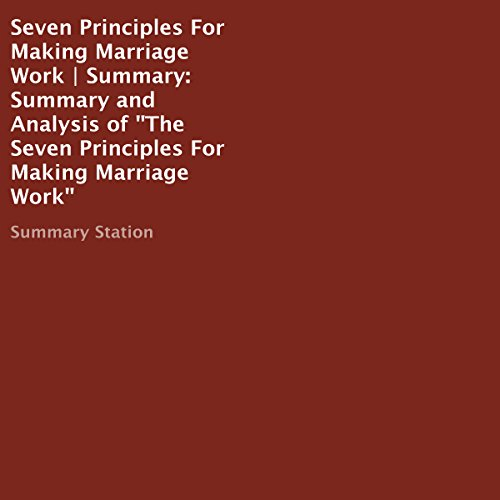 Seven Principles for Making Marriage Work   Summary: Summary and Analysis of