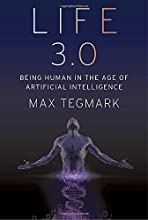 Life 3.0: Being Human in the Age of Artificial Intelligence