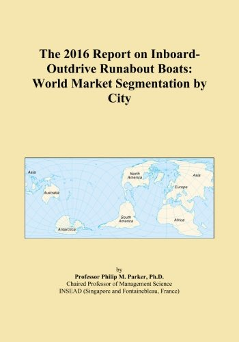 The 2016 Report on Inboard-Outdrive Runabout Boats: World Market Segmentation by City