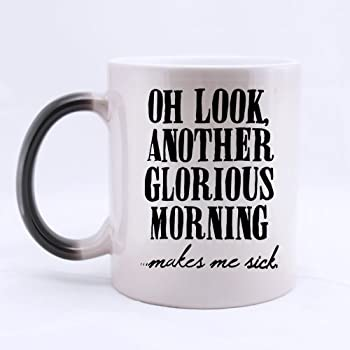 Funny Gift - Oh look another glorious morning, makes me sick Morphing Coffee Mug,Tea Cup, Ceramic Material Mugs,11oz