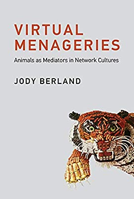 Virtual Menageries: Animals as Mediators in Network Cultures (Leonardo)