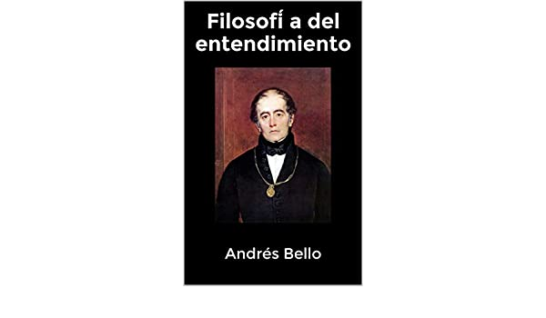 Filosofía del entendimiento (Spanish Edition) - Kindle edition by Andrés Bello. Politics & Social Sciences Kindle eBooks @ Amazon.com.