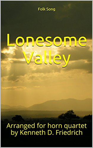 Lonesome Valley: Arranged for horn quartet by Kenneth D. Friedrich