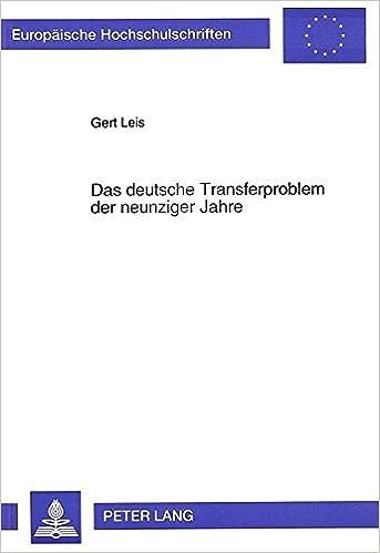 Das Deutsche Transferproblem Der Neunziger Jahre (Europaeische Hochschulschriften / European University Studie)
