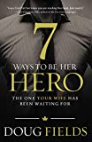 7 Ways to Be Her Hero: The One Your Wife Has Been