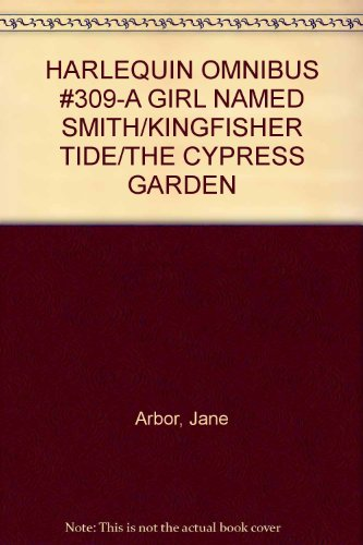 HARLEQUIN OMNIBUS #309-A GIRL NAMED SMITH/KINGFISHER TIDE/THE CYPRESS GARDEN (Cypress Arbor)