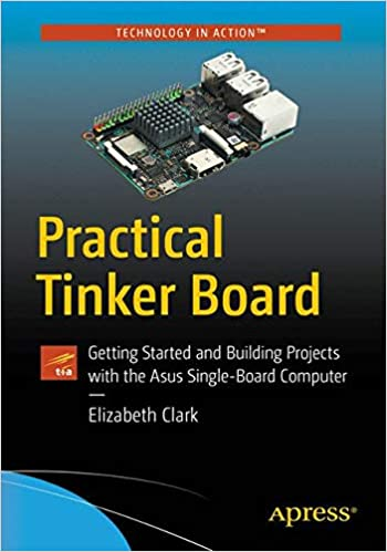 Practical Tinker Board: Getting Started and Building Projects with ...