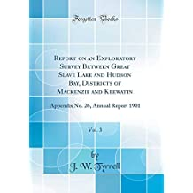 Report on an Exploratory Survey Between Great Slave Lake and Hudson Bay, Districts of MacKenzie and Keewatin, Vol. 3: Appendix No. 26, Annual Report 1901 (Classic Reprint)