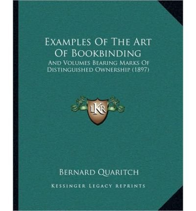 Read Online Examples of the Art of Bookbinding: And Volumes Bearing Marks of Distinguished Ownership (1897) (Paperback) - Common PDF