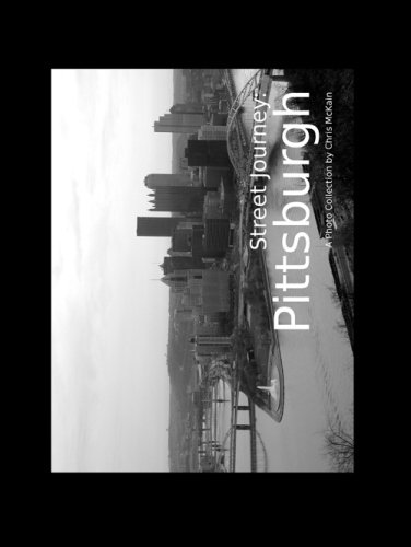 Street Journey : Pittsburgh: A Photo Collection by Chris McKain pdf epub