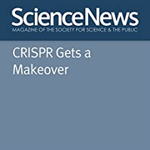 CRISPR Gets a Makeover Other by Tina Hesman Saey Narrated by Jamie Renell
