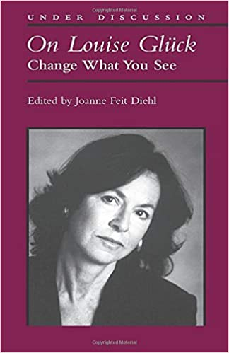 Amazon Com On Louise Gluck Change What You See Under Discussion 9780472030620 Diehl Joanne Books
