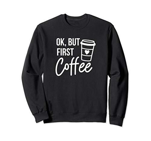 - Ok, But First Coffee Sweatshirt Coffee Lover Coffee Addict