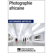 Photographie africaine: Les Grands Articles d'Universalis (French Edition)