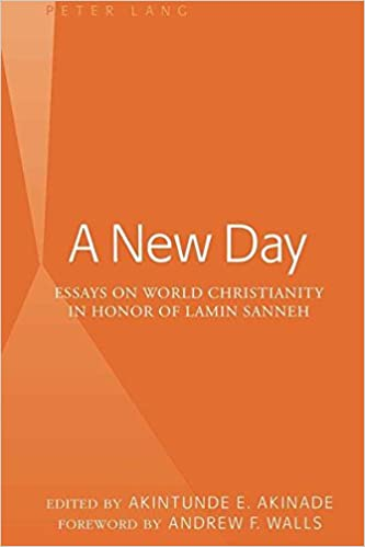 Amazoncom A New Day Essays On World Christianity In Honor Of  A New Day Essays On World Christianity In Honor Of Lamin Sanneh Foreword  By Andrew F Walls First Printing Edition