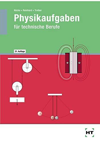 Physikaufgaben für technische Berufe: Systematischer Lehrgang in die Arbeitsweise, die Gesetze, Einheiten und inneren Zusammenhänge der Physik