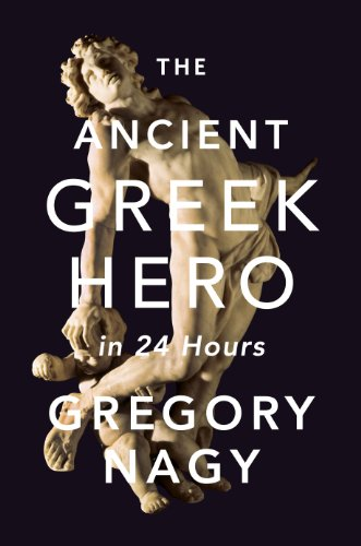 The Ancient Greek Hero in 24 Hours (The Ancient Greek Hero In 24 Hours Ebook)