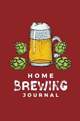 Home Brewing Journal: Essential Home Brewers Log Book For Recording Craft Beer Recipes ; Customized Blank Beer Crafting Journal Designed For Craft ... Hops, Mash Schedule, Tasting Notes & More)