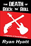 The Death of Rock 'n' Roll: a Biography of Darrell Breedlove, Ryan Hyatt, 1424144108