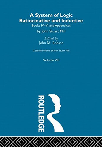 Collected Works of John Stuart Mill: VIII. System of Logic: Ratiocinative and Inductive Vol B (Volume 8)
