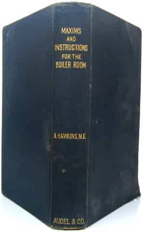 Maxims and instructions for the boiler room: Useful to engineers, firement & mechanics, relating to steam generators, pumps, appliances, steam heating, practical plumbing, etc