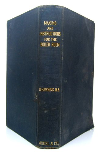 (Maxims and instructions for the boiler room: Useful to engineers, firement & mechanics, relating to steam generators, pumps, appliances, steam heating, practical plumbing, etc)