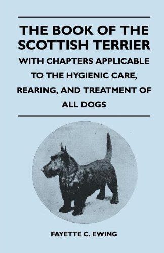 The Book Of The Scottish Terrier - With Chapters Applicable To The Hygienic Care, Rearing, And Treatment Of All Dogs pdf