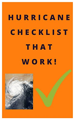 Hurricane Checklist That works:  All you need to prepared for Hurricane and storm,Survival Kits for My Family, science knowledge,National Hurricane,tropical ... depression irma (checklist for life Book 2)