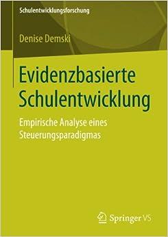 Evidenzbasierte Schulentwicklung: Empirische Analyse eines Steuerungsparadigmas Schulentwicklungsforschung