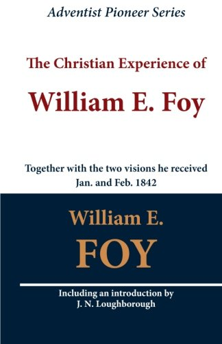 The Christian Experience of William E. Foy (Together with the two visions he received Jan. and Feb. 1842) ebook