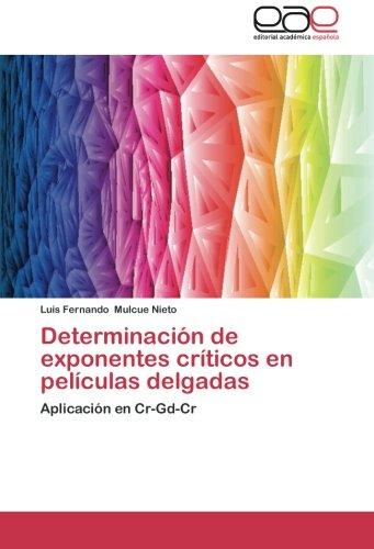 Determinacion de exponentes criticos en peliculas delgadas: Aplicacion en Cr-Gd-Cr (Spanish Edition) [Luis Fernando Mulcue Nieto] (Tapa Blanda)