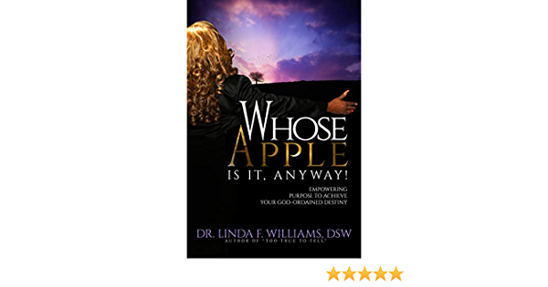 Whose Apple Is It Anyway Empowering Purpose To Achieve Your God Ordained Destiny By Dr Linda F Williams Dsw