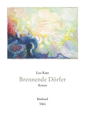Brennende Dörfer: Roman (Bukowiner Literaturlandschaft) Taschenbuch – 7. Juni 2006 Leo Katz Konstantin Kaiser Rimbaud 3890866689