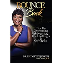 Bounce Back: Tips for Overcoming Adversity, Life Challenges and Setbacks
