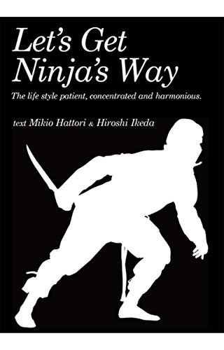 Lets Get Ninjas Way: Why do not you live like a ninja. Lifestyles suppressing mind,distracting mind,blending into the environment.
