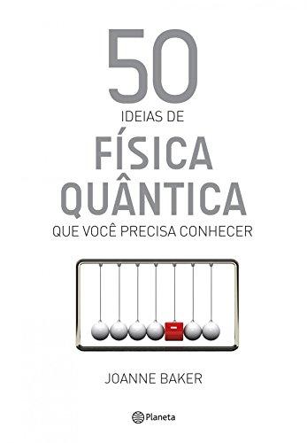 50 ideias de Física Quântica (Coleção 50 ideias)