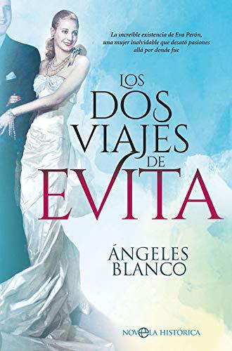 Los dos viajes de Evita: La increíble existencia de Eva Perón, una mujer inolvidable que desató pasiones allá por donde fue (Novela histórica)