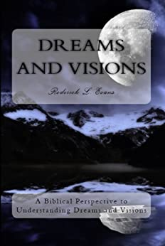 Dreams and Visions: A Biblical Perspective to Understanding Dreams and Visions by [Evans, Roderick L.]