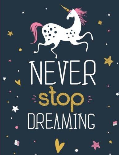 - Never Stop Dreaming: Unicorn Sketchbook for Kids, Girls & Tweens: XL Sketchbook (8.5
