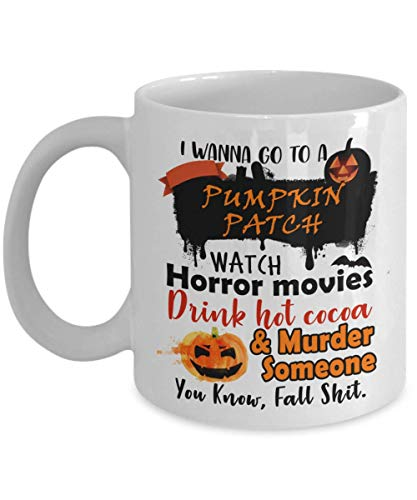 I Wanna Go To A Pumpkin Patch, Watch Horror Movies Coffee Mug - Perfect Halloween Gifts Ideas For Women, Mom, Wife, Her, Guys, Sister for Mother's Day - Funny Halloween Coffee Mug Tea Cup 11 OZ White]()