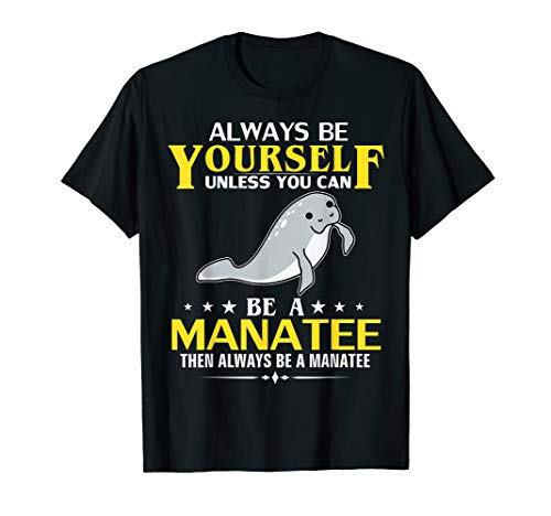 Manatees Animals - Always Be Yourself Unless You Can Be A Manatee Funny Animal T-Shirt