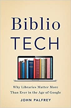 Descargar gratis Bibliotech: Why Libraries Matter More Than Ever In The Age Of Google Epub