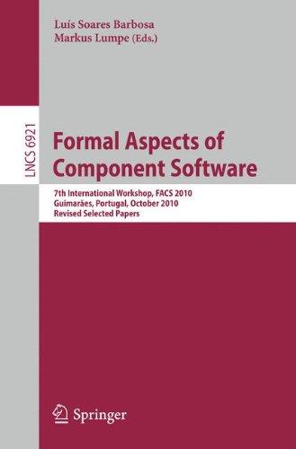 Formal Aspects of Component Software: 7th International Workshop, FACS 2010, Guimarães, Portugal, October 14-16, 2010, R
