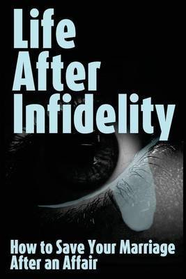 Download Life After Infidelity : How to Save Your Marriage After an Affair(Paperback) - 2013 Edition pdf epub